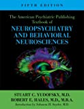 The American Psychiatric Publishing Textbook of Neuropsychiatry and Behavioral Neurosciences, Yudofsky, Stuart C. and Hales, Robert E., 1585622397