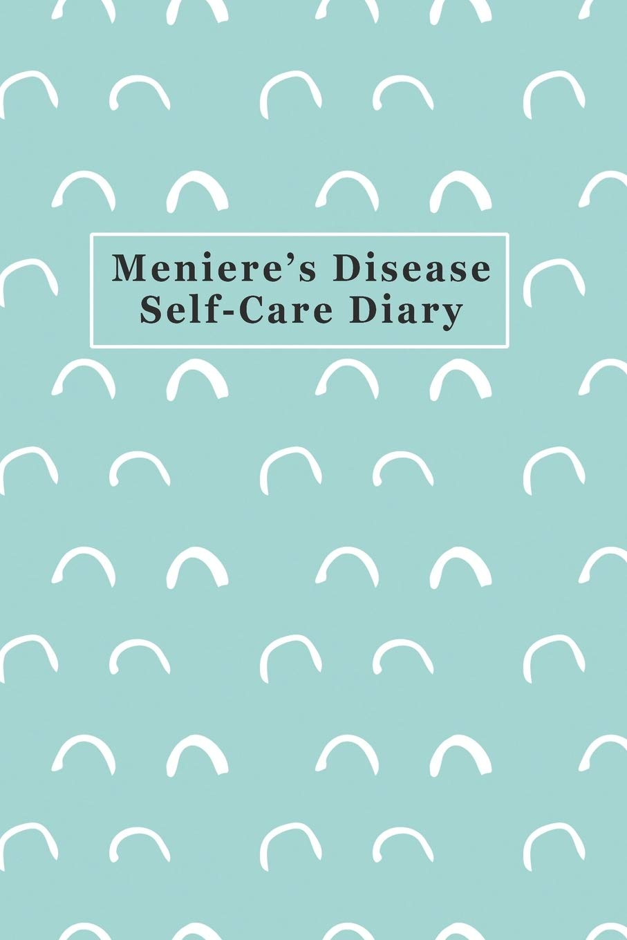 Meniere S Disease Self Care Diary Daily Record For Your Symptoms Diet Triggers Medications And More With Teal Cover Records Babbs 9781707953929 Amazon Com Books