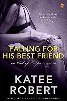 Falling For His Best Friend (Out Of Uniform Book 2) by [Robert, Katee]