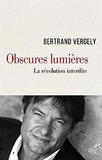 Obscures Lumières : la révolution interdite, Vergely, Bertrand