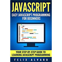 JAVASCRIPT: Easy JavaScript Programming For Beginners. Your Step-By-Step Guide to Learning JavaScript Programming (JavaScript Series)