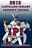 2012 Cleveland Indians Prospect Insider, Tony Lastoria, 1469936151