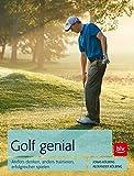 Golf genial: Anders denken, anders trainieren, erfolgreicher spielen