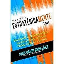 Piense Estratégicamente - Cómo Desarrollar Una Mentalidad Estratégica Conviértase En Estratega y Planificador Planifique, Ejecute, Gane y Tenga Éxito: ... Poderosamente nº 4 (Spanish Edition)