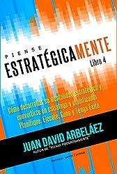 Piense Estratégicamente - Cómo Desarrollar Una Mentalidad Estratégica Conviértase En Estratega y Planificador Planifique, Ejecute, Gane y Tenga Éxito: ... Poderosamente nº 4) (Spanish Edition)