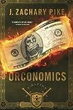 Orconomics: A Satire (The Dark Profit Saga) (Volume 1)