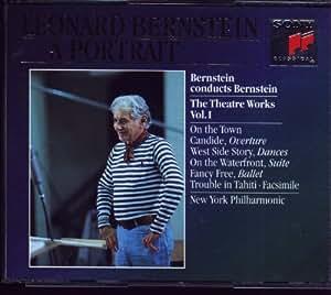 Bernstein conducts Bernstein - Theatre Works, Vol. 1 (Leonard Bernstein ~ A Portrait)