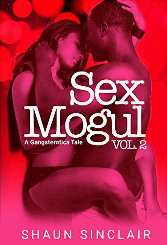 Sex Mogul: A Gangsterotica Tale: Volume 2