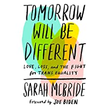 Tomorrow Will Be Different: Love, Loss, and the Fight for Trans Equality Audiobook by Sarah McBride, Joe Biden - foreword Narrated by Sarah McBride