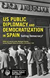 img - for US Public Diplomacy and Democratization in Spain: Selling Democracy? (Palgrave Macmillan Series in Global Public Diplomacy) book / textbook / text book
