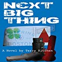 Next Big Thing Audiobook by Terry Kitchen Narrated by Terry Kitchen