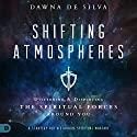 Shifting Atmospheres: Discerning and Displacing the Spiritual Forces Around You Audiobook by Dawna DeSilva Narrated by Suzanne Moore