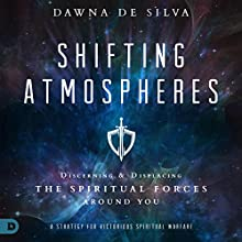 Shifting Atmospheres: Discerning and Displacing the Spiritual Forces Around You | Livre audio Auteur(s) : Dawna DeSilva Narrateur(s) : Suzanne Moore