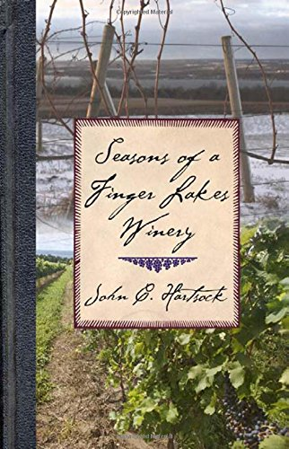 Seasons of a Finger Lakes Winery by John C. Hartsock