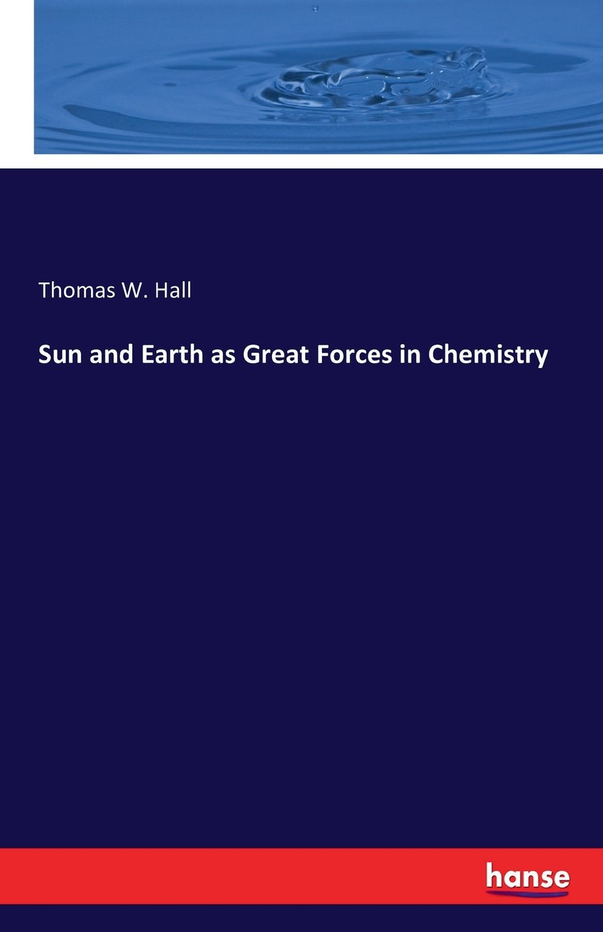 Read Online Sun and Earth as Great Forces in Chemistry PDF