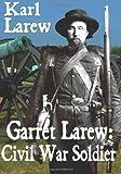 Garret Larew: Civil War Soldier, Karl Larew, 1461051908