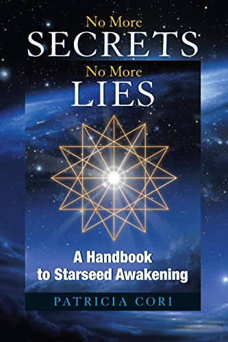 No More Secrets, No More Lies: A Handbook to Starseed Awakening (Sirian Revelations 3)