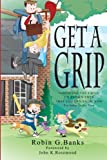 Get A Grip: Parenting Tips I Wish I'd Known Then That You Can Know Now