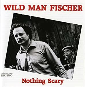 Wild Man Fischer Nothing Scary Amazon Com Music