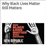 Why Black Lives Matter Still Matters   Peniel E. Joseph
