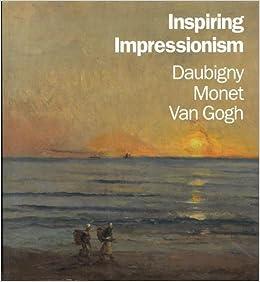inspiring impressionism daubigny monet van gogh