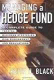 Managing a Hedge Fund: A Complete Guide to Trading, Business Strategies, Risk Management, and Regulations