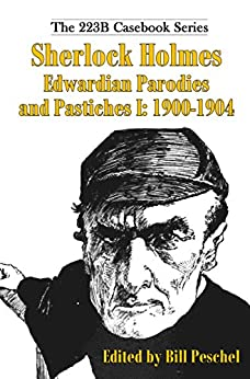 Sherlock Holmes Edwardian Parodies and Pastiches I: 1900-1904 (223B Casebook Series) by [Peschel, Bill]
