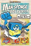 The Adventures of Man Sponge and Boy Patrick in Goodness, Man Ray! (Spongebob Square Pants)