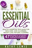 Essential Oils: Healthy Essential Oils Guide For Skin Care, Hair Growth, Allergies, Weight Loss, Natural Cleaning (Aromatherapy Benefits, For Beginners Guide Book, Natural Remedies Recipe Book)