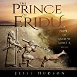 The Prince of Eridu: Novels of Ancient Sumeria, Book 1 | Jesse Hudson