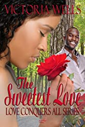 The Sweetest Love (Love Conquers All Book 5)