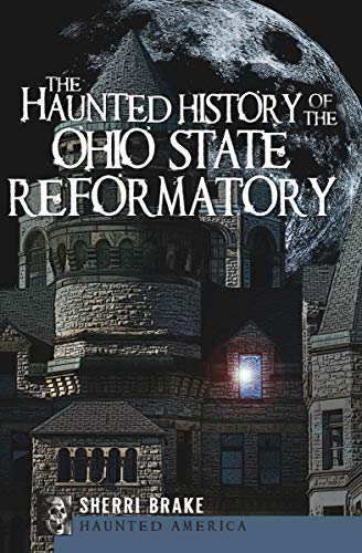 The Haunted History of the Ohio State Reformatory (Haunted America) -