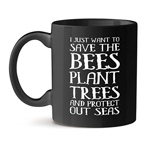 I Just Want To Save The Bees Plant Trees And Protect Out Seas Coffee Black Mug 11OZ ()