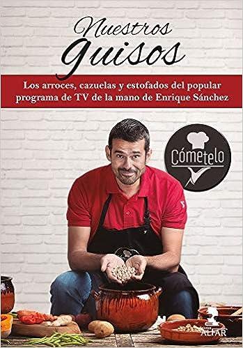 Nuestros Guisos Cómetelo Gastronomía Y Salud Amazon Es Sánchez Gutiérrez Enrique Libros