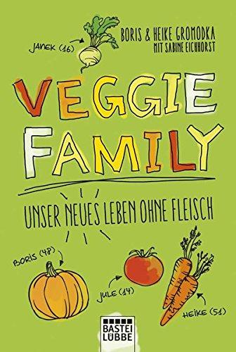 Veggie Family: Unser neues Leben ohne Fleisch