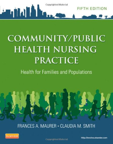 Community/Public Health Nursing Practice: Health for Families and Populations, 5e (Maurer, Community/Public Health Nursing Practice)
