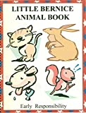img - for LITTLE BERNICE ANIMAL BOOK: EARLY RESPONSIBILITY book / textbook / text book