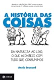 capa de A história das Coisas: Da natureza ao lixo, o que acontece com tudo que consumimos
