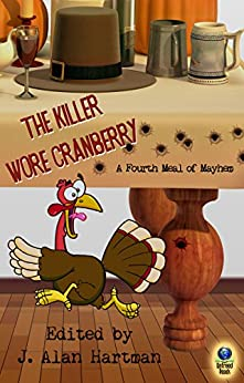 The Killer Wore Cranberry: A Fourth Meal of Mayhem by [Metzger, Barbara, Staggs, Earl, Goldstein, Debra, Murphy, Sandra, Long, Laird, Williams, Big Jim, Chirico, Rob]