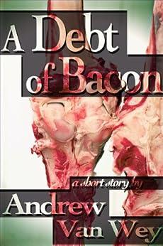 A Debt of Bacon by [Van Wey, Andrew]