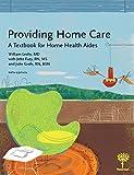 Providing Home Care: A Textbook for Home Health Aides, 5e