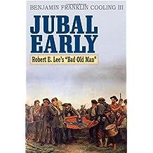 Jubal Early: Robert E. Lee's Bad Old Man