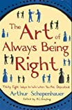 The Art of Always Being Right: Thirty Eight Ways to Win When You are Defeated