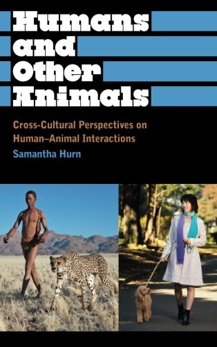 Other Animals (Humans and Other Animals: Cross-Cultural Perspectives on Human-Animal Interactions (Anthropology, Culture and Society))