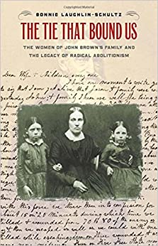 |UPDATED| The Tie That Bound Us: The Women Of John Brown's Family And The Legacy Of Radical Abolitionism. mirzas Horario imaging Xtina Skull create range Ingreso