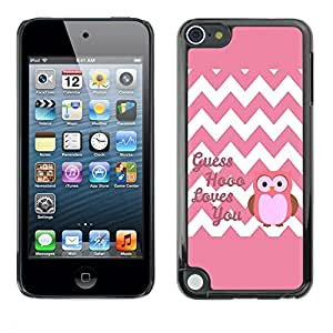 TopCaseStore / la caja del caucho duro de la cubierta de protección de la piel - Chevron Quote Owl Pink Love You White - Apple iPod Touch 5
