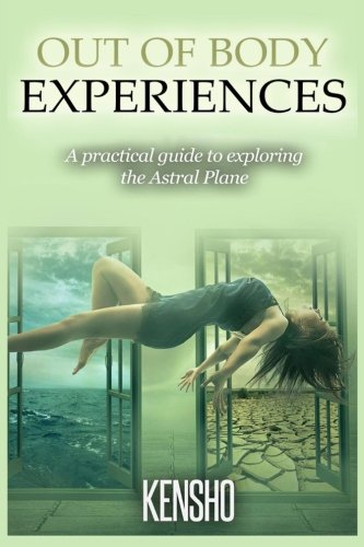 Out of Body Experiences: A practical guide to exploring the Astral Plane (Developed Life Spirituality) (Volume 1)
