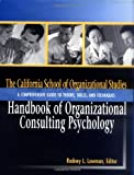 img - for The California School of Organizational Studies Handbook of Organizational Consulting Psychology: A Comprehensive Guide to Theory, Skills, and Techniques book / textbook / text book