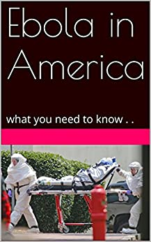 Ebola in America: what you need to know . . by [Mason, Sherm]