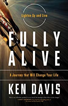 Fully Alive: Lighten Up and Live - A Journey that Will Change Your LIfe by [Davis, Ken]
